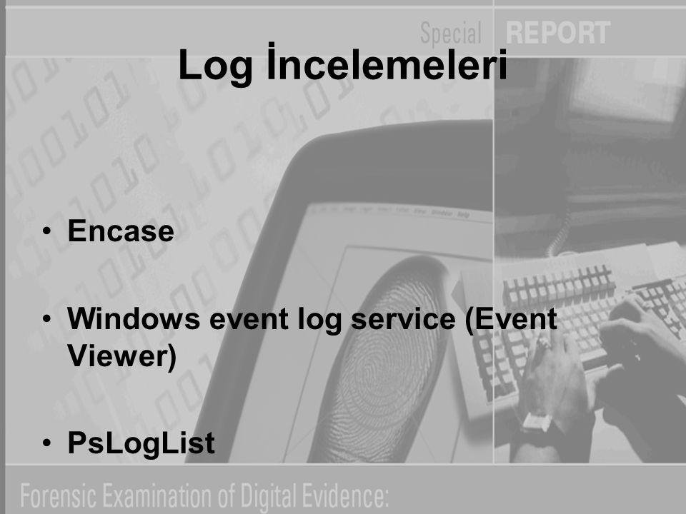 Log İncelemeleri Encase Windows event log service (Event Viewer) PsLogList