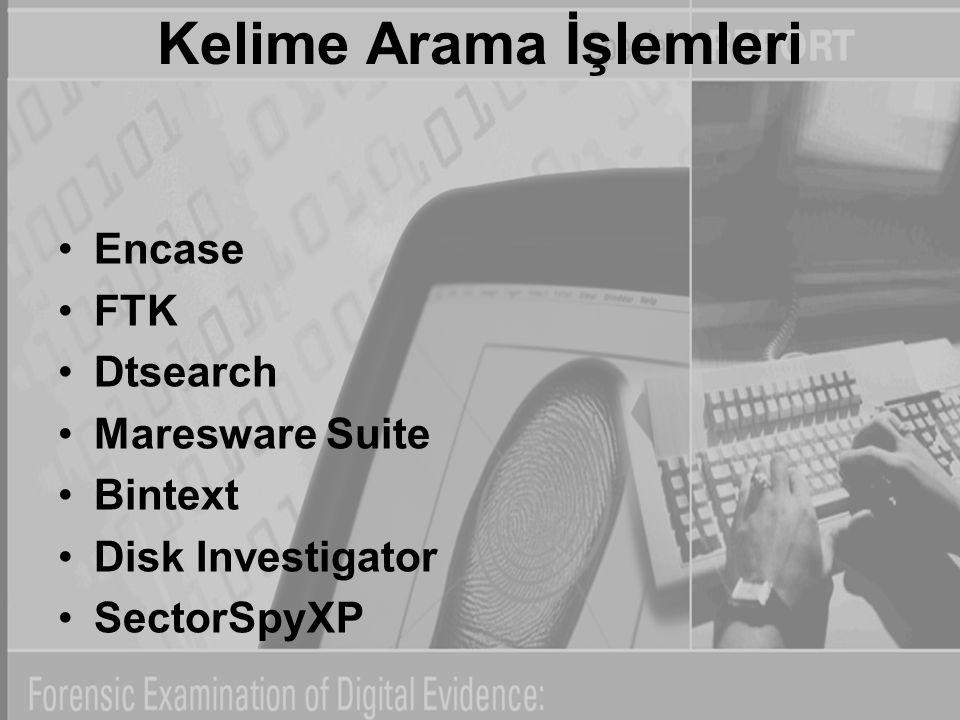 Kelime Arama İşlemleri Encase FTK Dtsearch Maresware Suite Bintext Disk Investigator SectorSpyXP