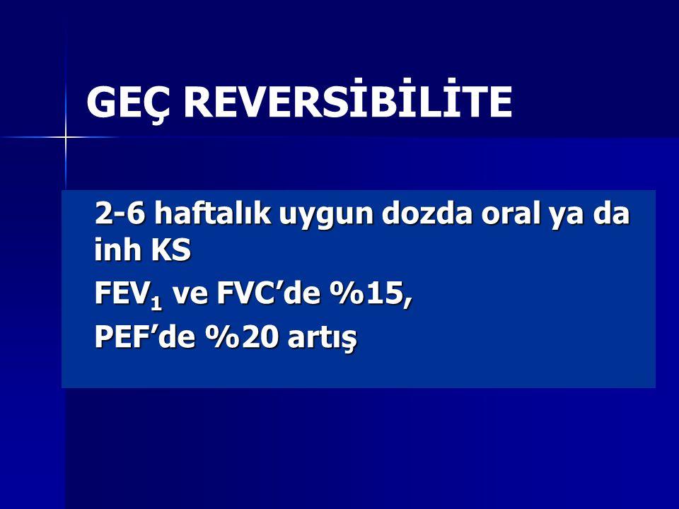 GEÇ REVERSİBİLİTE 2-6 haftalık uygun dozda oral ya da inh KS FEV 1 ve FVC'de %15, PEF'de %20 artış