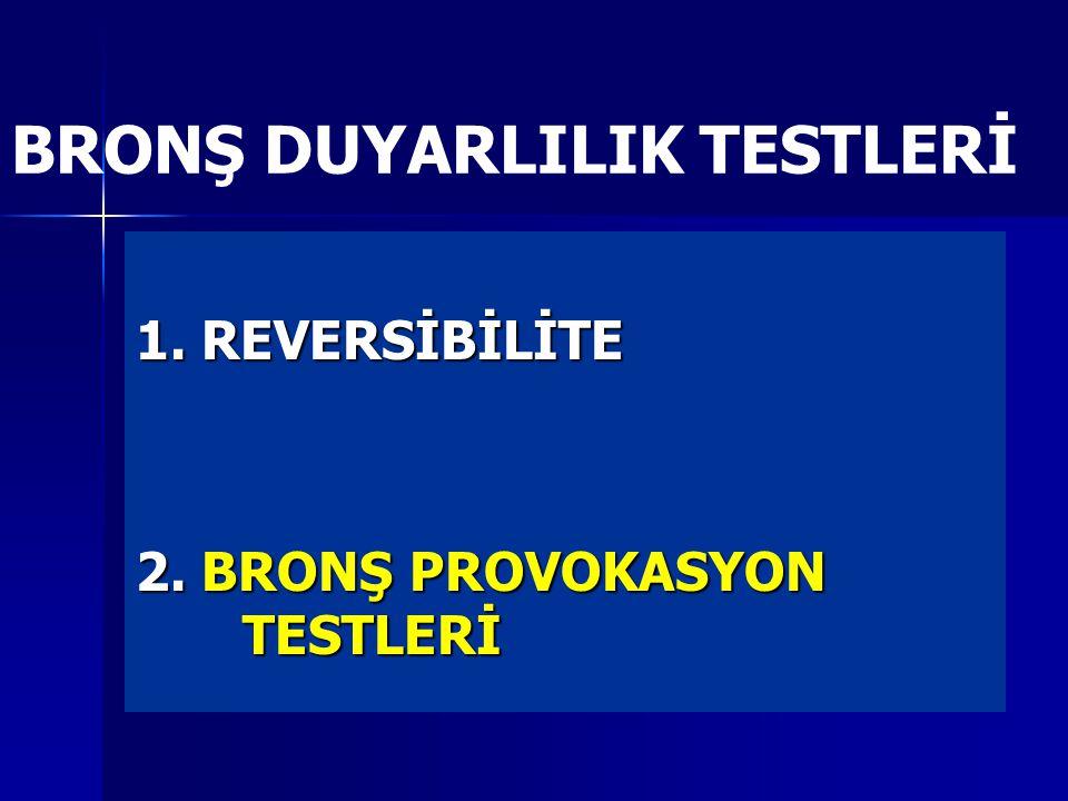 BRONŞ DUYARLILIK TESTLERİ 1. REVERSİBİLİTE 2. BRONŞ PROVOKASYON TESTLERİ
