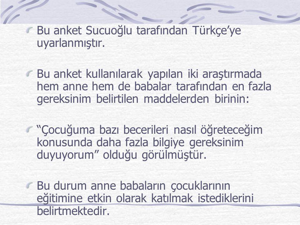 Bu anket Sucuoğlu tarafından Türkçe'ye uyarlanmıştır. Bu anket kullanılarak yapılan iki araştırmada hem anne hem de babalar tarafından en fazla gereks