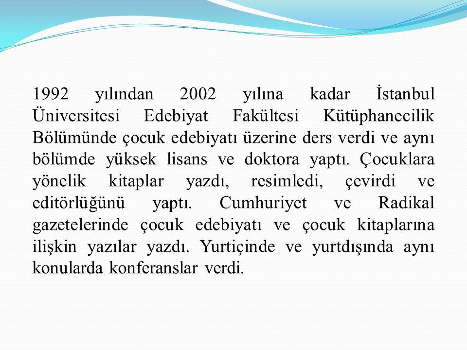 1992 yılından 2002 yılına kadar İstanbul Üniversitesi Edebiyat Fakültesi Kütüphanecilik Bölümünde çocuk edebiyatı üzerine ders verdi ve aynı bölümde yüksek lisans ve doktora yaptı.