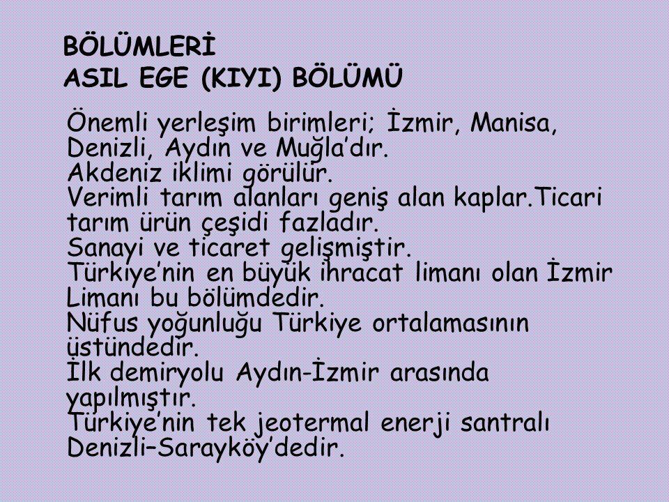 BÖLÜMLERİ ASIL EGE (KIYI) BÖLÜMÜ Önemli yerleşim birimleri; İzmir, Manisa, Denizli, Aydın ve Muğla'dır.