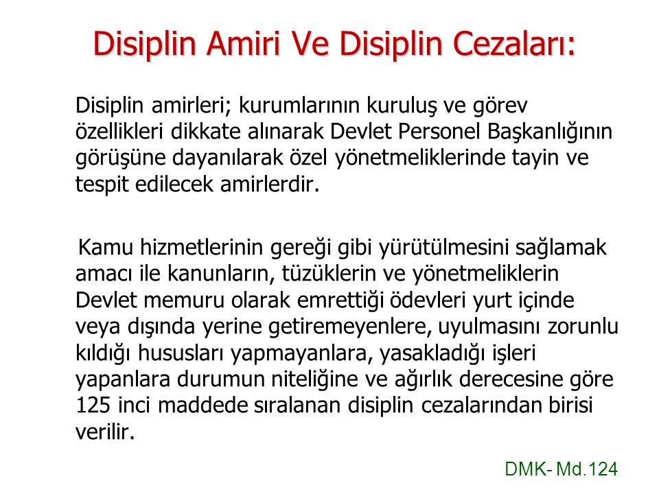 Disiplin Amiri Ve Disiplin Cezaları: Disiplin amirleri; kurumlarının kuruluş ve görev özellikleri dikkate alınarak Devlet Personel Başkanlığının görüş