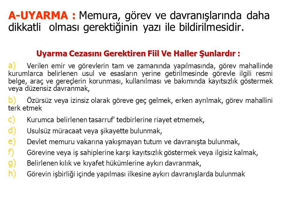 A-UYARMA : A-UYARMA : Memura, görev ve davranışlarında daha dikkatli olması gerektiğinin yazı ile bildirilmesidir.