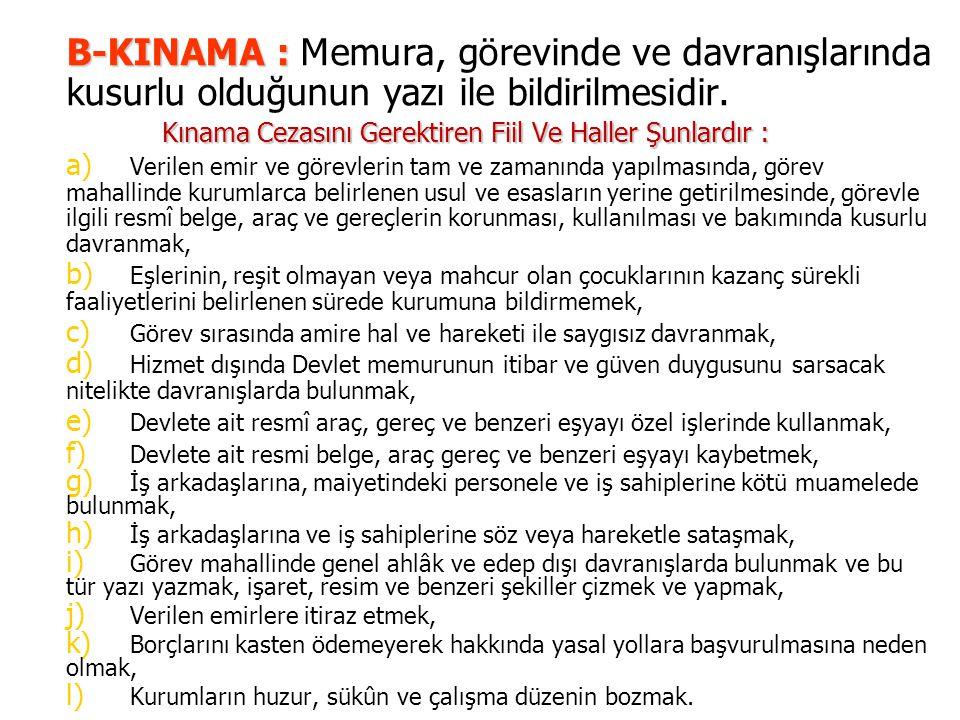 B-KINAMA : B-KINAMA : Memura, görevinde ve davranışlarında kusurlu olduğunun yazı ile bildirilmesidir.
