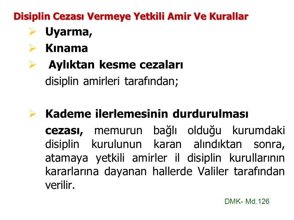Disiplin Cezası Vermeye Yetkili Amir Ve Kurallar UUyarma, KKınama   Aylıktan kesme cezaları disiplin amirleri tarafından; KKademe ilerle