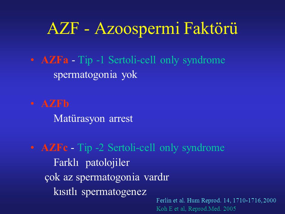 AZF - Azoospermi Faktörü AZFa - Tip -1 Sertoli-cell only syndrome spermatogonia yok AZFb Matürasyon arrest AZFc - Tip -2 Sertoli-cell only syndrome Fa