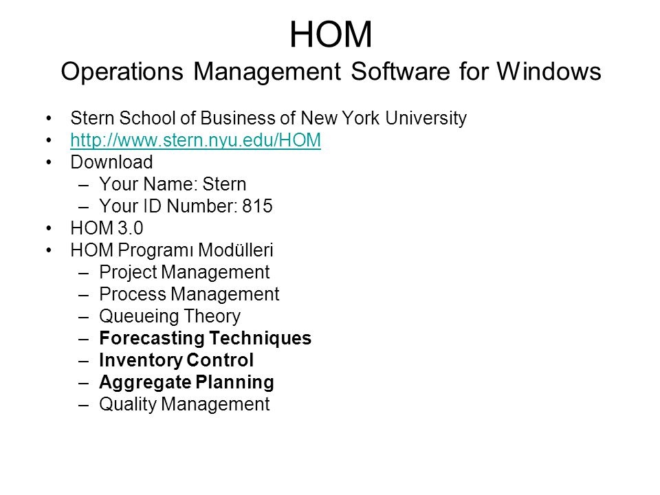 HOM Operations Management Software for Windows Stern School of Business of New York University http://www.stern.nyu.edu/HOM Download –Your Name: Stern