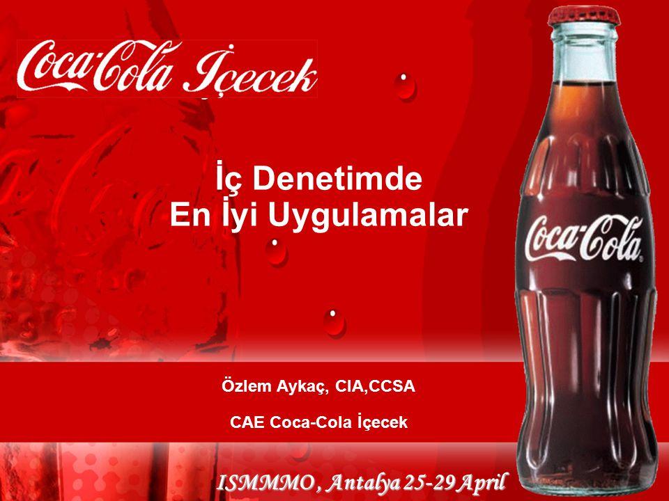 ISMMMO, Antalya 25-29 April İç Denetimde En İyi Uygulamalar Özlem Aykaç, CIA,CCSA CAE Coca-Cola İçecek