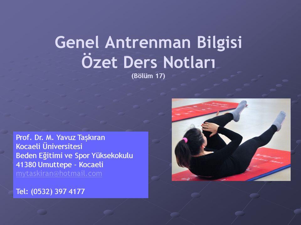 Genel Antrenman Bilgisi Özet Ders Notları (Bölüm 17) Prof. Dr. M. Yavuz Taşkıran Kocaeli Üniversitesi Beden Eğitimi ve Spor Yüksekokulu 41380 Umuttepe