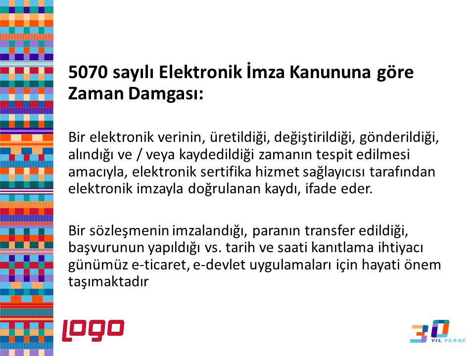 5070 sayılı Elektronik İmza Kanununa göre Zaman Damgası: Bir elektronik verinin, üretildiği, değiştirildiği, gönderildiği, alındığı ve / veya kaydedil