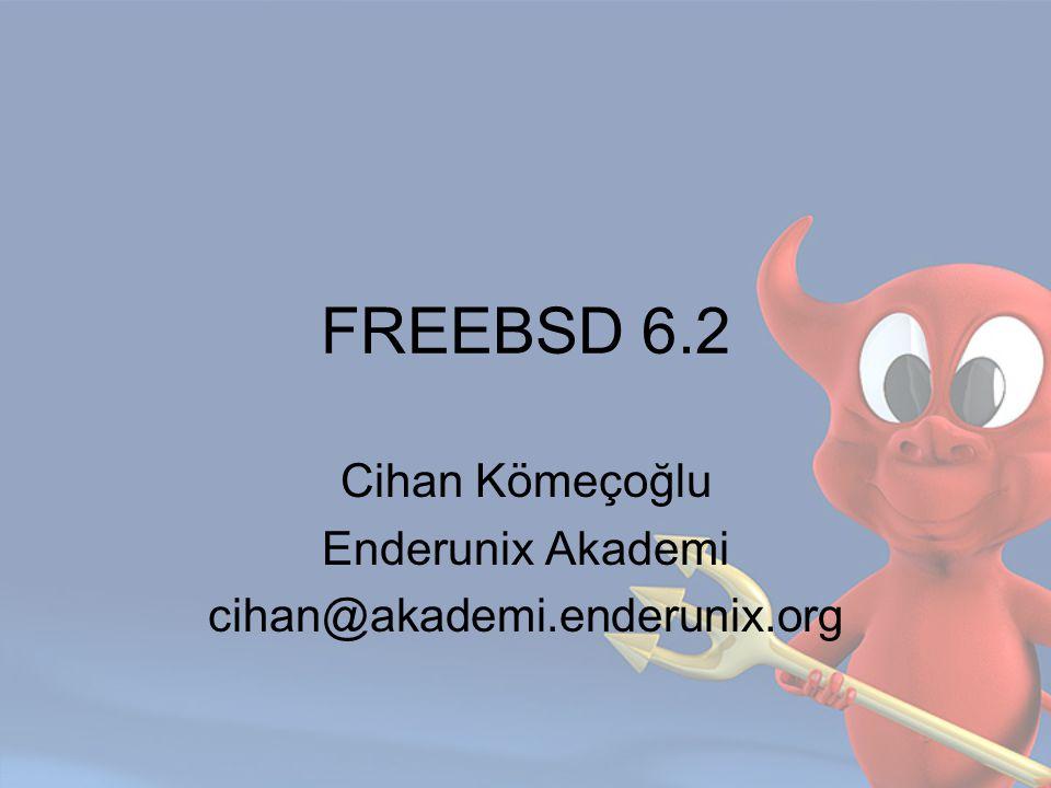 FREEBSD 6.2 Cihan Kömeçoğlu Enderunix Akademi cihan@akademi.enderunix.org
