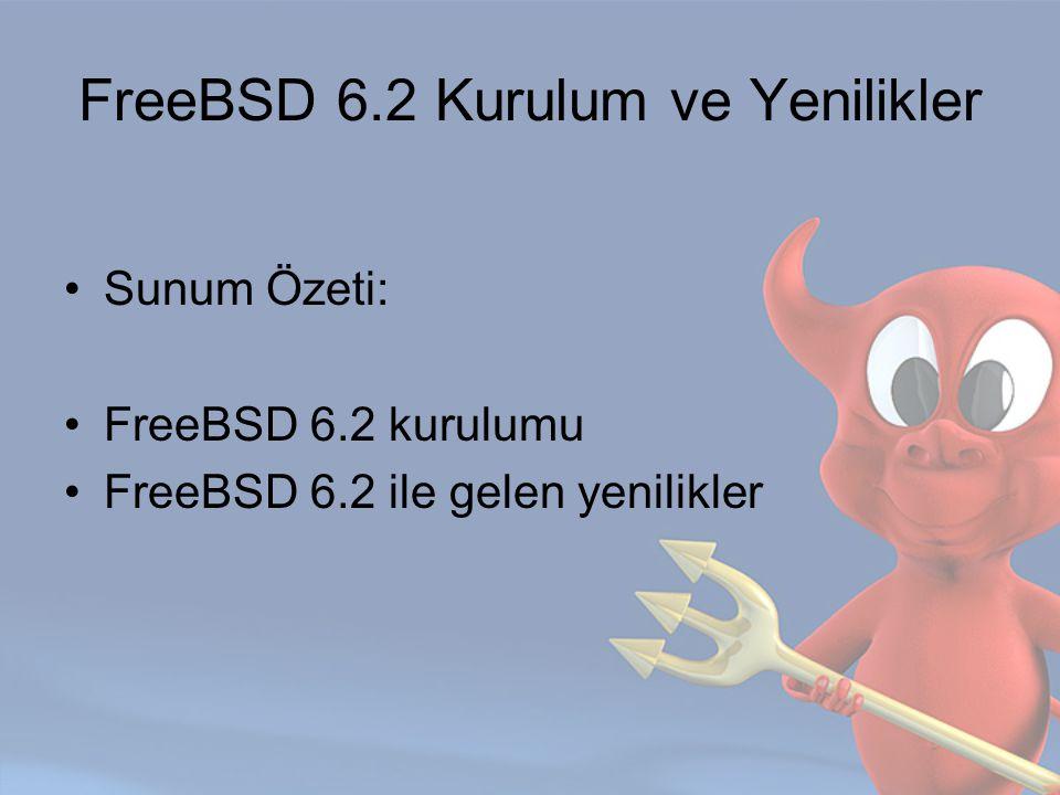 FreeBSD 6.2: Yenilikler Kde 3.5.4, Gnome 2.16.1 sürümleri eklendi Csup, CVSup client ile birlikte geliyor IPFW yenilendi.