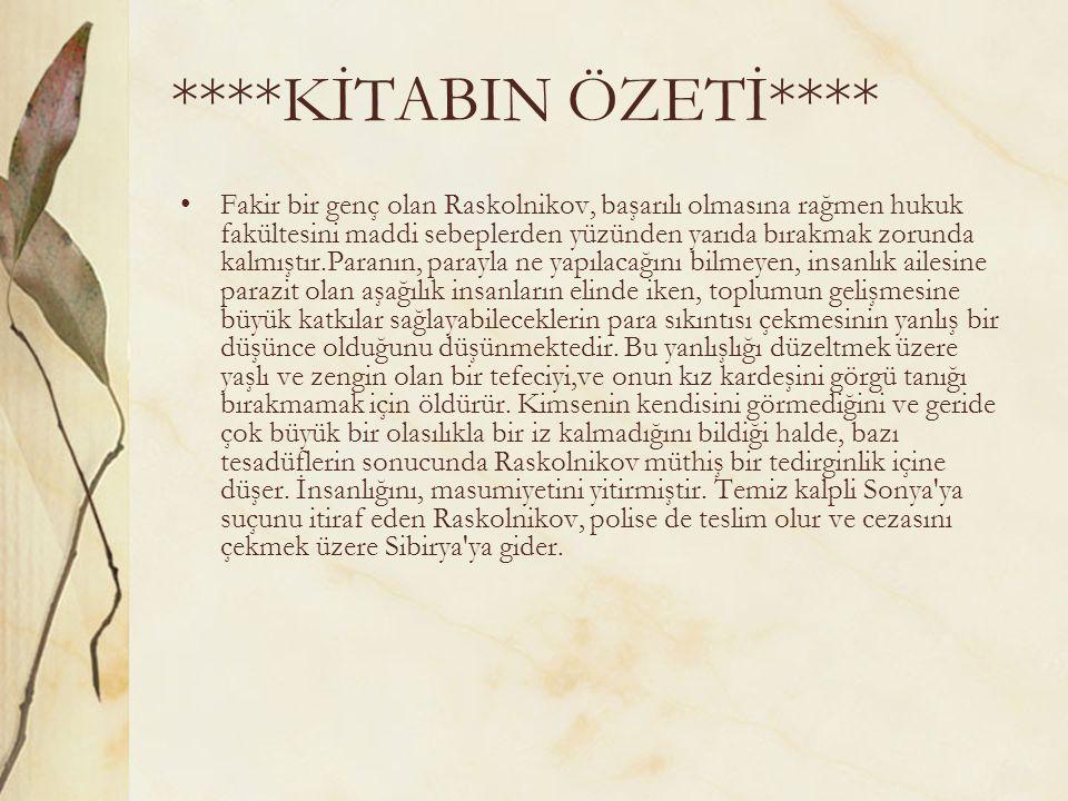 ****KİTABIN ÖZETİ**** Fakir bir genç olan Raskolnikov, başarılı olmasına rağmen hukuk fakültesini maddi sebeplerden yüzünden yarıda bırakmak zorunda k