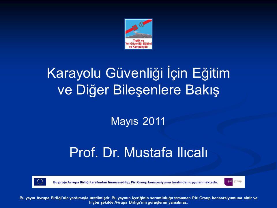 Karayolu Güvenliği İçin Eğitim ve Diğer Bileşenlere Bakış Mayıs 2011 Prof.