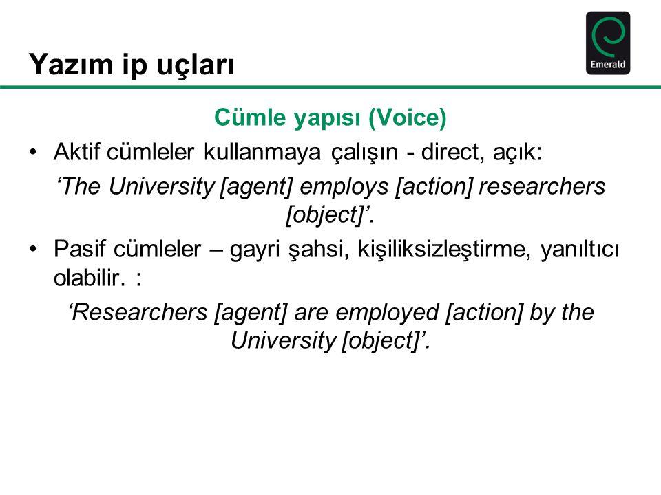 Yazım ip uçları Cümle yapısı (Voice) Aktif cümleler kullanmaya çalışın - direct, açık: 'The University [agent] employs [action] researchers [object]'.
