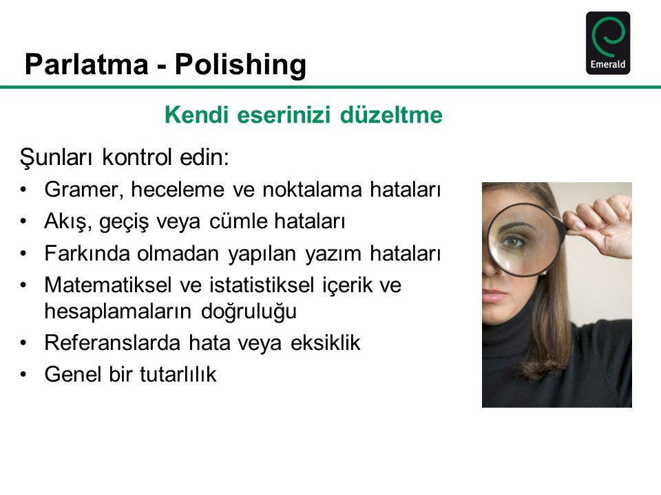 Parlatma - Polishing Şunları kontrol edin: Gramer, heceleme ve noktalama hataları Akış, geçiş veya cümle hataları Farkında olmadan yapılan yazım hatal
