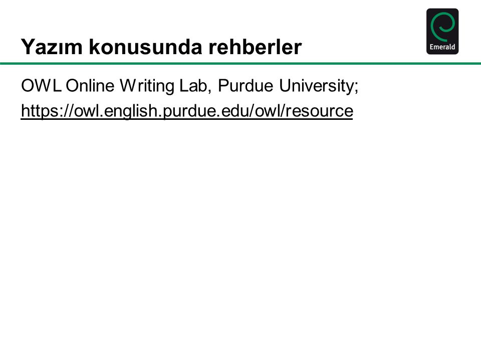 Yazım konusunda rehberler OWL Online Writing Lab, Purdue University; https://owl.english.purdue.edu/owl/resource