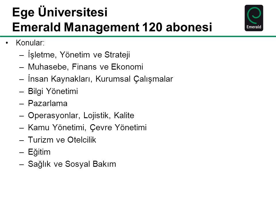 Ege Üniversitesi Emerald Management 120 abonesi Konular: –İşletme, Yönetim ve Strateji –Muhasebe, Finans ve Ekonomi –İnsan Kaynakları, Kurumsal Çalışm