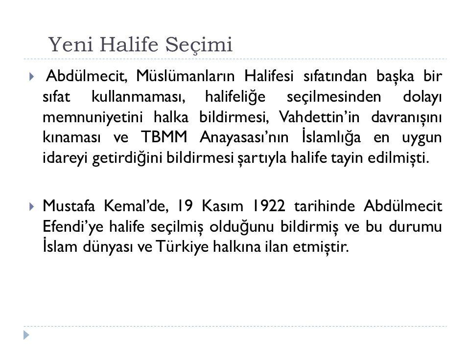 Yeni Halife Seçimi  Abdülmecit, Müslümanların Halifesi sıfatından başka bir sıfat kullanmaması, halifeli ğ e seçilmesinden dolayı memnuniyetini halka