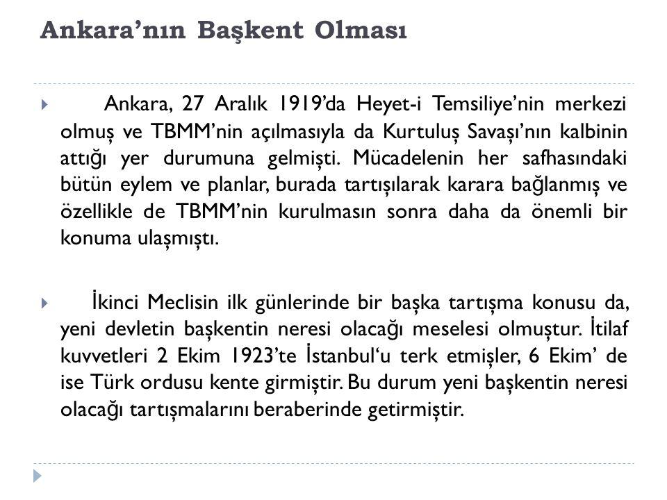 Ankara'nın Başkent Olması  Ankara, 27 Aralık 1919'da Heyet-i Temsiliye'nin merkezi olmuş ve TBMM'nin açılmasıyla da Kurtuluş Savaşı'nın kalbinin attı