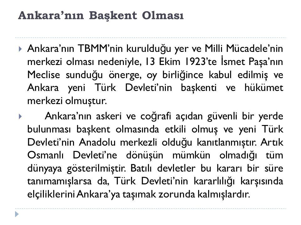 Ankara'nın Başkent Olması  Ankara'nın TBMM'nin kuruldu ğ u yer ve Milli Mücadele'nin merkezi olması nedeniyle, 13 Ekim 1923'te İ smet Paşa'nın Meclis