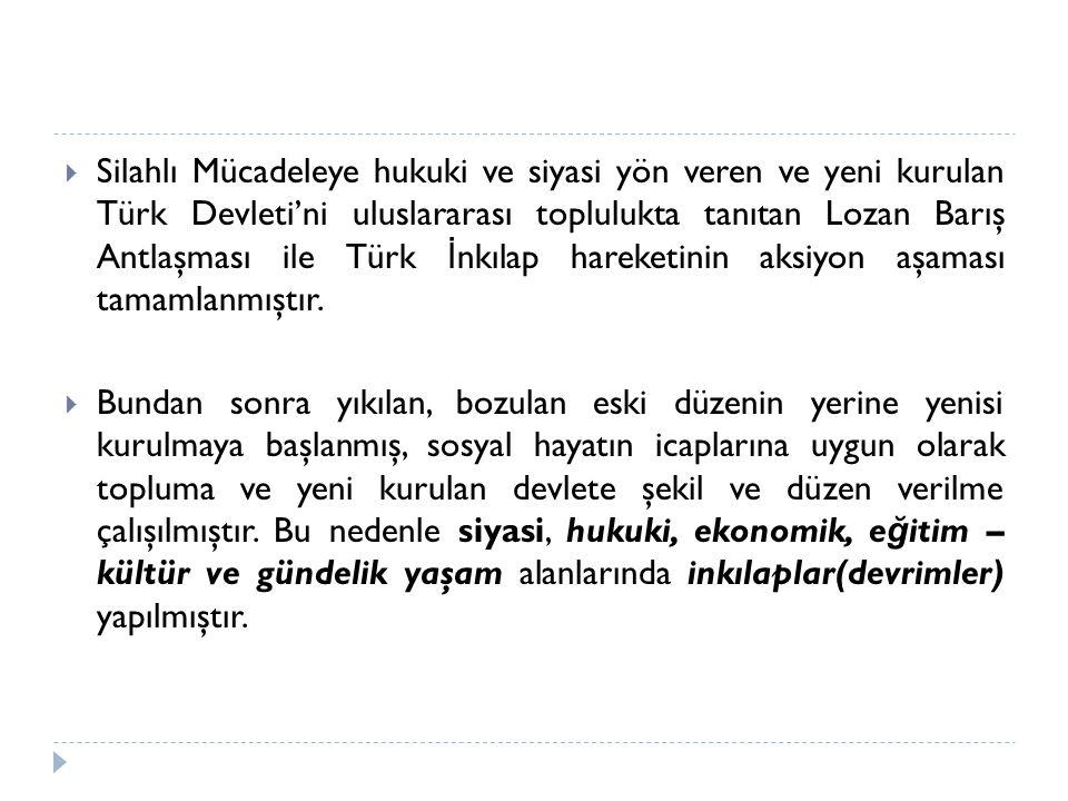  Silahlı Mücadeleye hukuki ve siyasi yön veren ve yeni kurulan Türk Devleti'ni uluslararası toplulukta tanıtan Lozan Barış Antlaşması ile Türk İ nkıl
