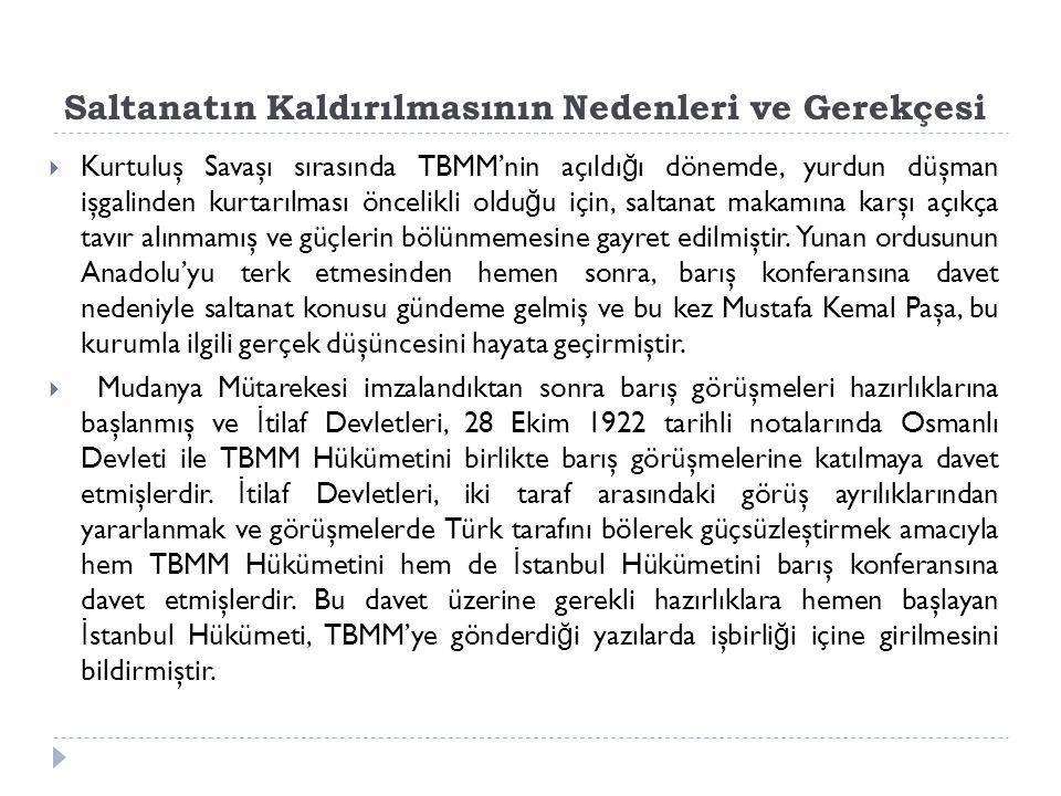 Saltanatın Kaldırılmasının Nedenleri ve Gerekçesi  Kurtuluş Savaşı sırasında TBMM'nin açıldı ğ ı dönemde, yurdun düşman işgalinden kurtarılması öncel