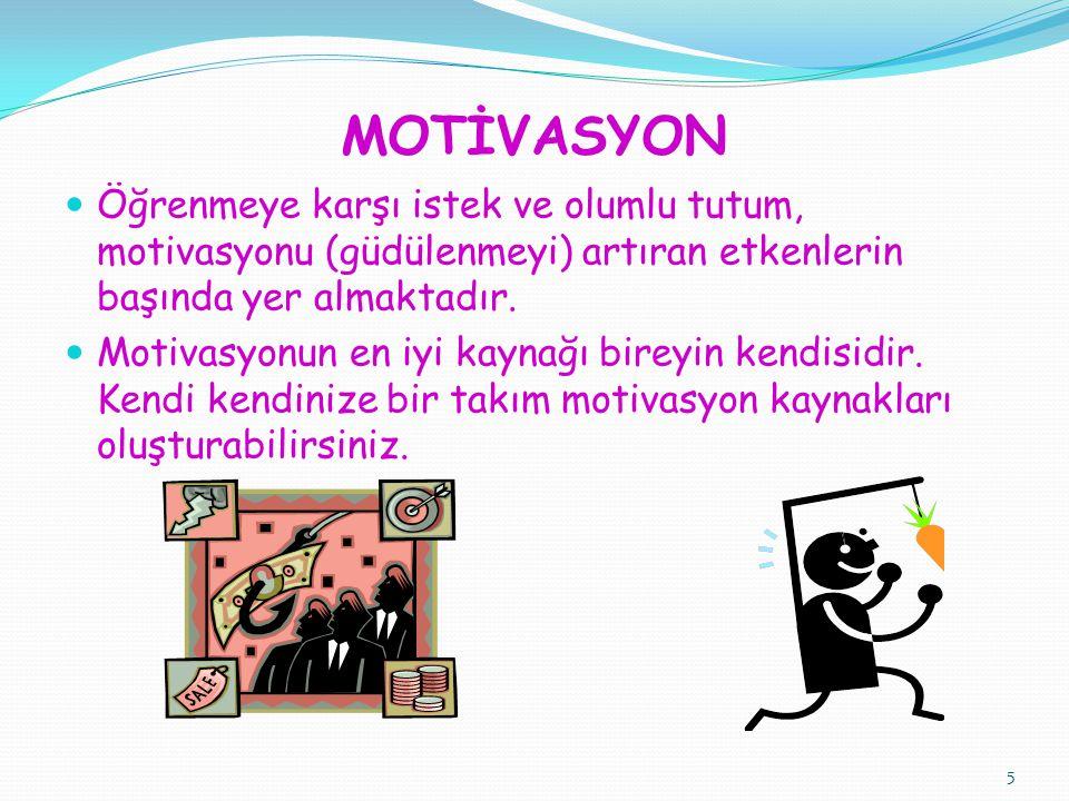 MOTİVASYON Öğrenmeye karşı istek ve olumlu tutum, motivasyonu (güdülenmeyi) artıran etkenlerin başında yer almaktadır. Motivasyonun en iyi kaynağı bir
