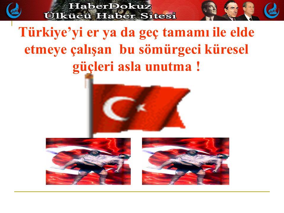 Bu işin planlayıcısı ve İşbirlikçilerinin bilmesi gereken Türk'ün Milli Değerlerine sahip çıkacağı ve gerekli önlemleri almakta asla çekinmeyeceği ve