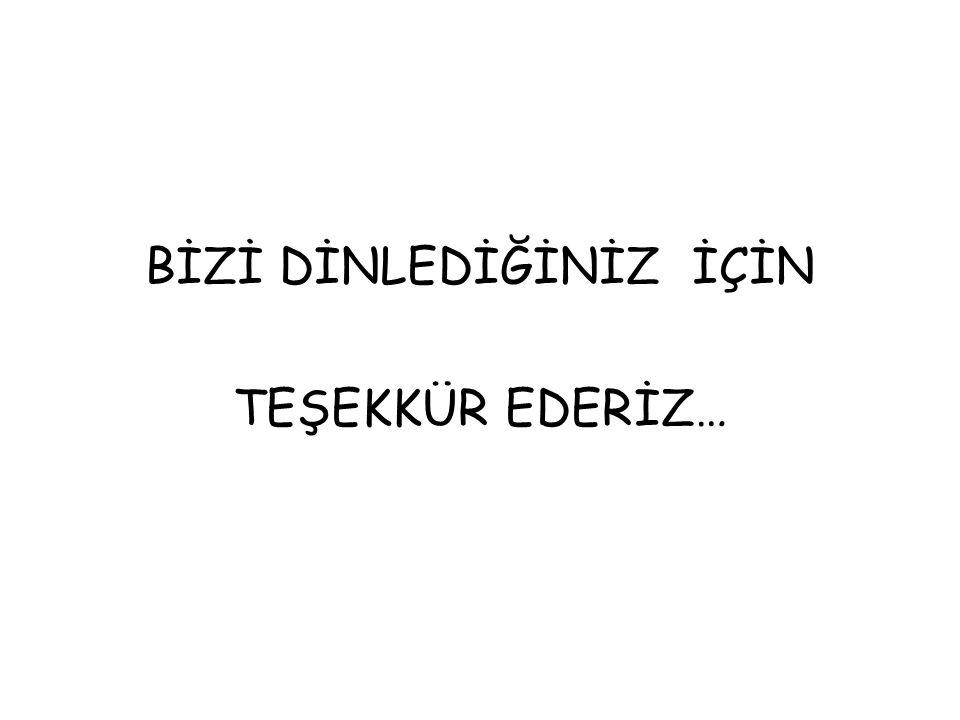 BİZİ DİNLEDİĞİNİZ İÇİN TEŞEKKÜR EDERİZ…