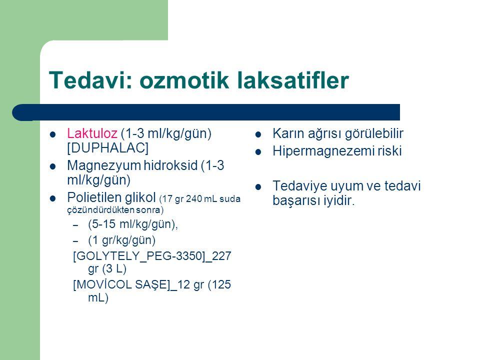Tedavi: ozmotik laksatifler Laktuloz (1-3 ml/kg/gün) [DUPHALAC] Magnezyum hidroksid (1-3 ml/kg/gün) Polietilen glikol (17 gr 240 mL suda çözündürdükte