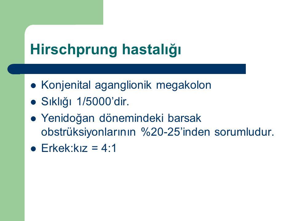 Hirschprung hastalığı Konjenital aganglionik megakolon Sıklığı 1/5000'dir. Yenidoğan dönemindeki barsak obstrüksiyonlarının %20-25'inden sorumludur. E