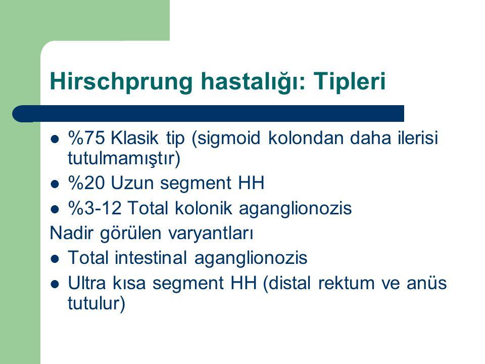 Hirschprung hastalığı: Tipleri %75 Klasik tip (sigmoid kolondan daha ilerisi tutulmamıştır) %20 Uzun segment HH %3-12 Total kolonik aganglionozis Nadi
