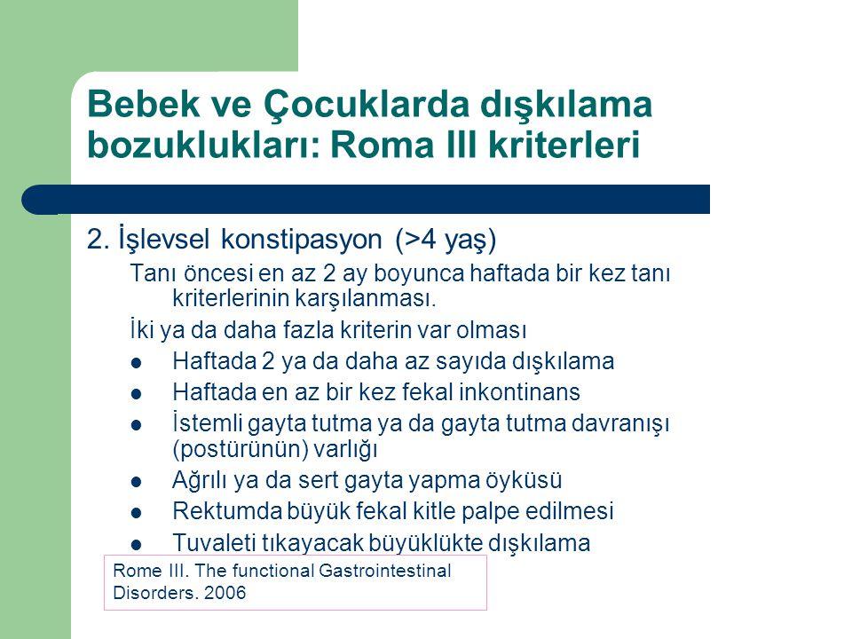 Bebek ve Çocuklarda dışkılama bozuklukları: Roma III kriterleri 2. İşlevsel konstipasyon (>4 yaş) Tanı öncesi en az 2 ay boyunca haftada bir kez tanı