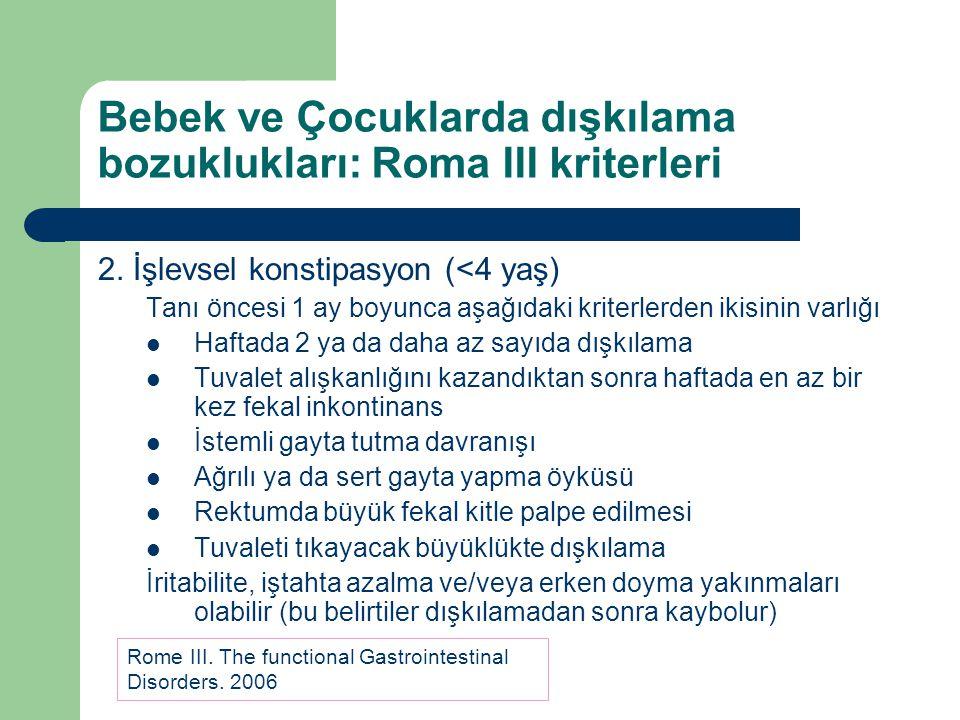 Bebek ve Çocuklarda dışkılama bozuklukları: Roma III kriterleri 2. İşlevsel konstipasyon (<4 yaş) Tanı öncesi 1 ay boyunca aşağıdaki kriterlerden ikis