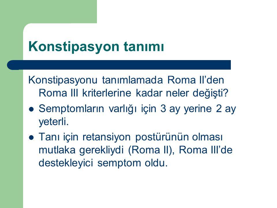 Konstipasyon tanımı Konstipasyonu tanımlamada Roma II'den Roma III kriterlerine kadar neler değişti? Semptomların varlığı için 3 ay yerine 2 ay yeterl