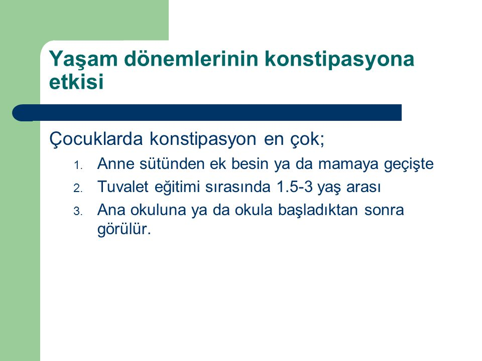 Konstipasyon tedavisi Aile eğitimi Davranış değişikliği – Tuvalete oturma – Beslenme (lifin artırılması) Rektumun boşaltılması – Oral Laktuloz [DUPHALAC] Polietilen glikol (PEG-3350)[GOLYTELY] – Rektal Sodyum fosfat [FLEET ENEMA] (pediatrik) >2 yaş Gliserin-sorbitol [LİBALAKS] İdame tedavisi – Polietilen glikol-3350 – Laktuloz