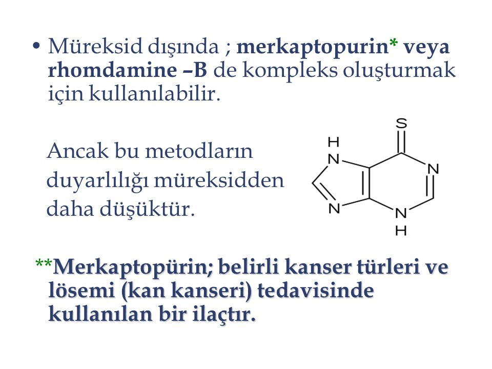Müreksid dışında ; merkaptopurin* veya rhomdamine –B de kompleks oluşturmak için kullanılabilir. Ancak bu metodların duyarlılığı müreksidden daha düşü
