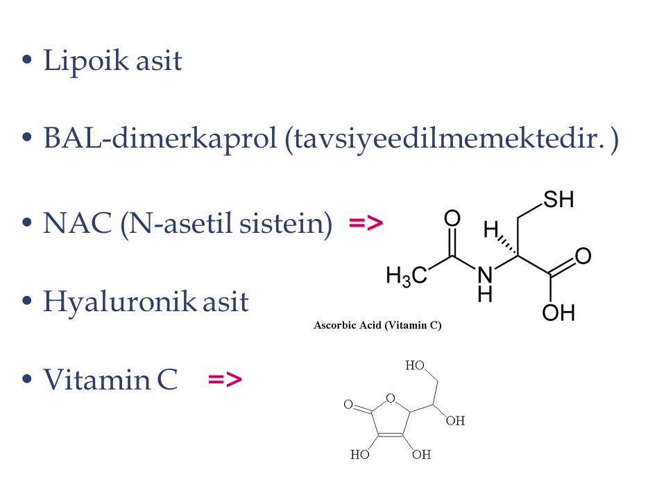 Lipoik asit BAL-dimerkaprol (tavsiyeedilmemektedir. ) =>NAC (N-asetil sistein) => Hyaluronik asit Vitamin C =>