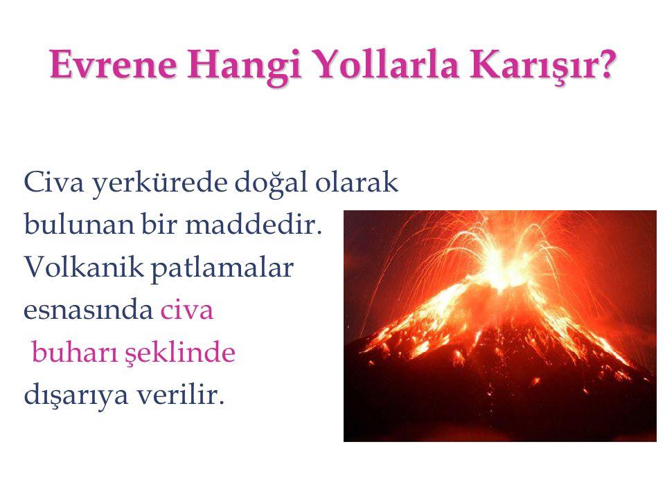 Civa yerkürede doğal olarak bulunan bir maddedir. Volkanik patlamalar esnasında civa buharı şeklinde dışarıya verilir. Evrene Hangi Yollarla Karışır?