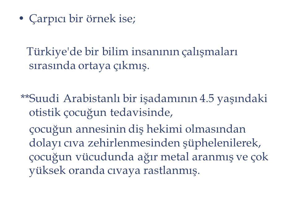 Çarpıcı bir örnek ise; Türkiye'de bir bilim insanının çalışmaları sırasında ortaya çıkmış. **Suudi Arabistanlı bir işadamının 4.5 yaşındaki otistik ço