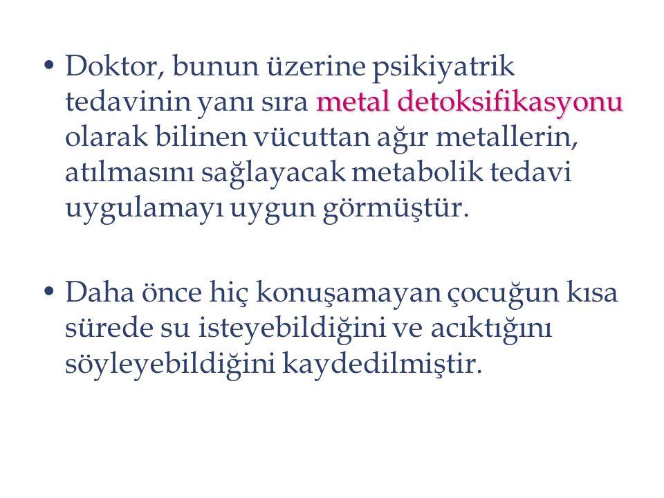 metal detoksifikasyonuDoktor, bunun üzerine psikiyatrik tedavinin yanı sıra metal detoksifikasyonu olarak bilinen vücuttan ağır metallerin, atılmasını