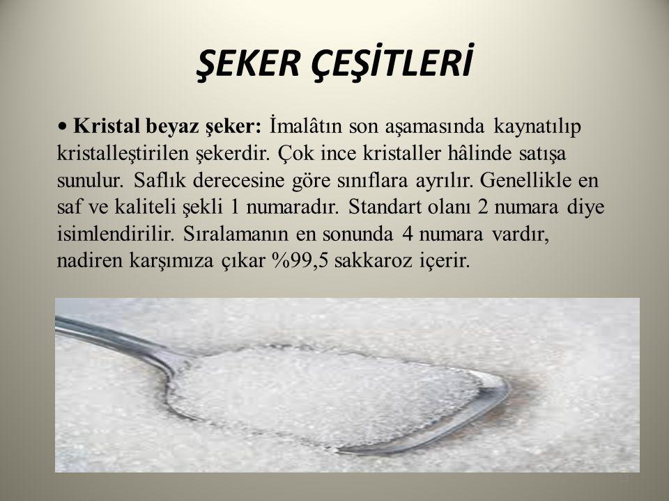 ŞEKER ÇEŞİTLERİ Kristal beyaz şeker: İmalâtın son aşamasında kaynatılıp kristalleştirilen şekerdir. Çok ince kristaller hâlinde satışa sunulur. Saflık