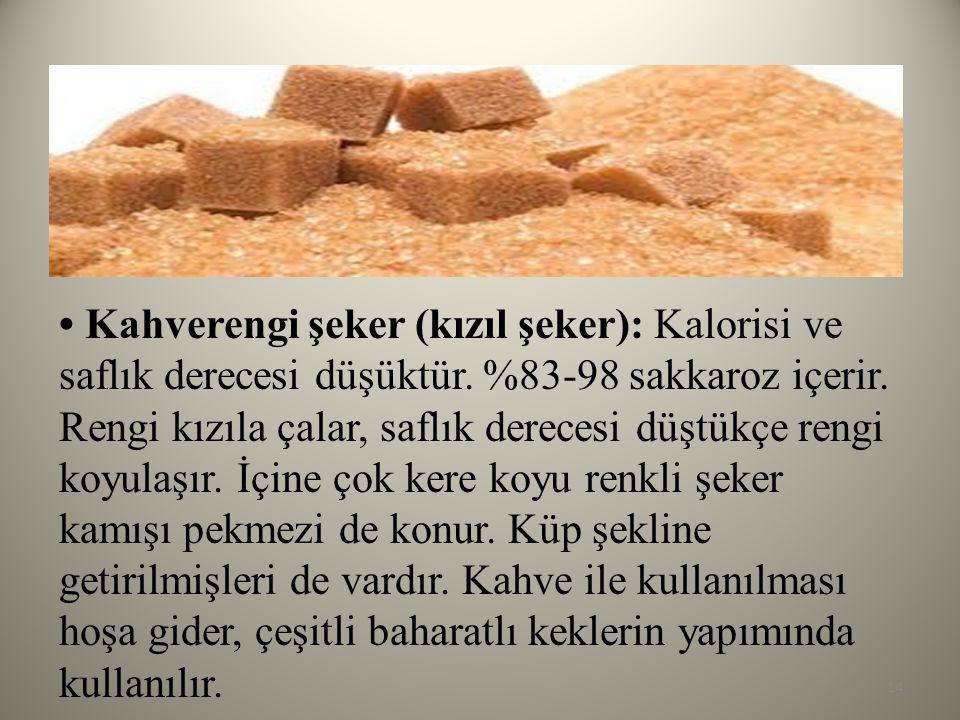 Kahverengi şeker (kızıl şeker): Kalorisi ve saflık derecesi düşüktür. %83-98 sakkaroz içerir. Rengi kızıla çalar, saflık derecesi düştükçe rengi koyul