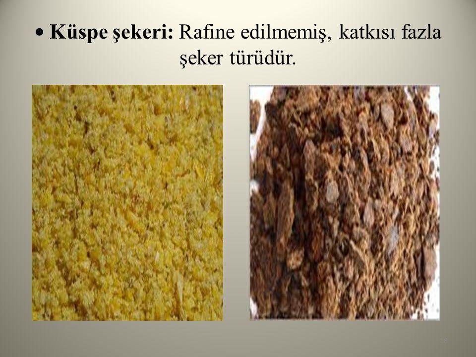 Küspe şekeri: Rafine edilmemiş, katkısı fazla şeker türüdür. 18