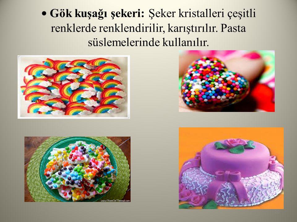 Gök kuşağı şekeri: Şeker kristalleri çeşitli renklerde renklendirilir, karıştırılır. Pasta süslemelerinde kullanılır. 20