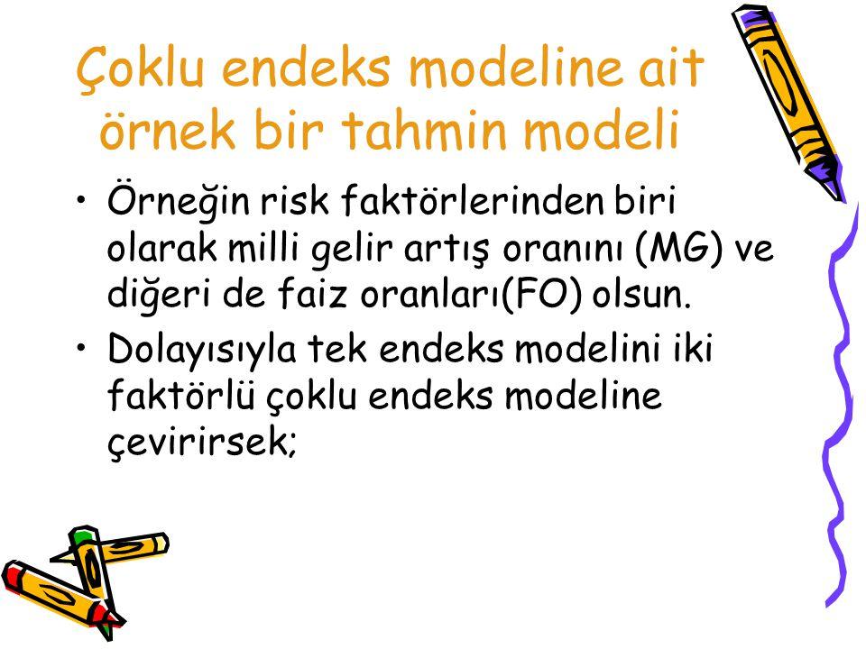 Çoklu endeks modeline ait örnek bir tahmin modeli Örneğin risk faktörlerinden biri olarak milli gelir artış oranını (MG) ve diğeri de faiz oranları(FO) olsun.