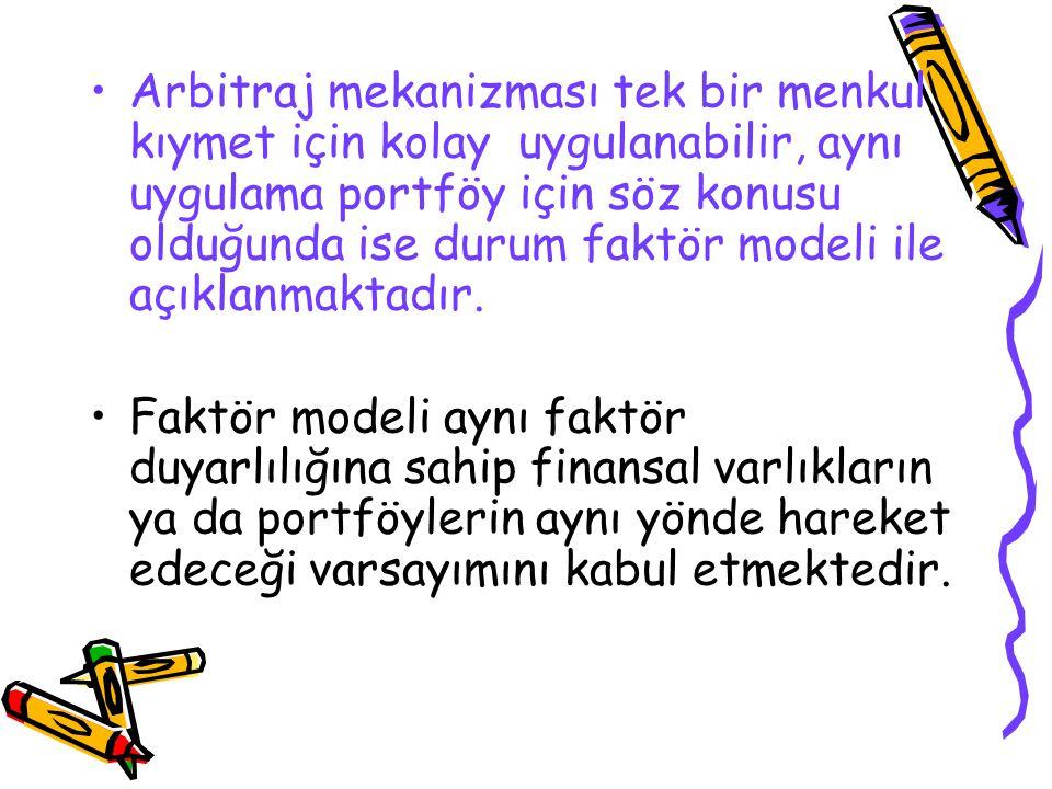 Arbitraj mekanizması tek bir menkul kıymet için kolay uygulanabilir, aynı uygulama portföy için söz konusu olduğunda ise durum faktör modeli ile açıklanmaktadır.